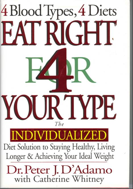 4 Blood Types, 4 Diets, Eat Right for Your Type, by Dr. Peter J.D